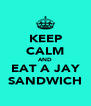 KEEP CALM AND EAT A JAY SANDWICH - Personalised Poster A4 size