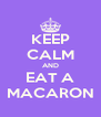 KEEP CALM AND EAT A MACARON - Personalised Poster A4 size