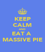 KEEP CALM AND EAT A  MASSIVE PIE - Personalised Poster A4 size