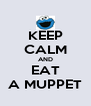 KEEP CALM AND EAT A MUPPET - Personalised Poster A4 size