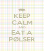KEEP CALM AND EAT A PØLSER - Personalised Poster A4 size