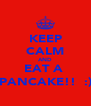 KEEP CALM AND EAT A  PANCAKE!!  :) - Personalised Poster A4 size