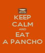 KEEP CALM AND EAT A PANCHO - Personalised Poster A4 size