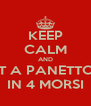 KEEP CALM AND EAT A PANETTONE IN 4 MORSI - Personalised Poster A4 size