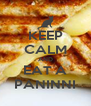 KEEP CALM AND EAT A PANINNI - Personalised Poster A4 size
