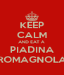 KEEP CALM AND EAT A PIADINA ROMAGNOLA - Personalised Poster A4 size