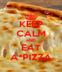 KEEP CALM AND EAT A*PIZZA - Personalised Poster A4 size