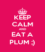 KEEP CALM AND EAT A PLUM ;) - Personalised Poster A4 size