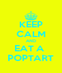 KEEP CALM AND EAT A  POPTART - Personalised Poster A4 size