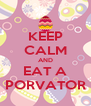 KEEP CALM AND EAT A PORVATOR - Personalised Poster A4 size