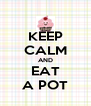 KEEP CALM AND EAT A POT - Personalised Poster A4 size