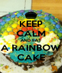 KEEP CALM AND EAT A RAINBOW CAKE - Personalised Poster A4 size