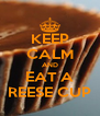 KEEP CALM AND EAT A REESE CUP - Personalised Poster A4 size