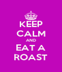 KEEP CALM AND EAT A ROAST - Personalised Poster A4 size