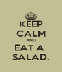 KEEP CALM AND EAT A  SALAD. - Personalised Poster A4 size