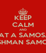 KEEP CALM AND EAT A SAMOSA AT THE FRESHMAN SAMOSA SOCIAL - Personalised Poster A4 size