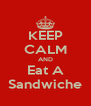 KEEP CALM AND Eat A Sandwiche - Personalised Poster A4 size