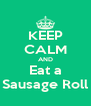 KEEP CALM AND Eat a Sausage Roll - Personalised Poster A4 size