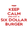 KEEP CALM AND EAT A SIX DOLLAR BURGER - Personalised Poster A4 size