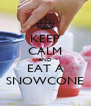 KEEP CALM AND EAT A SNOWCONE - Personalised Poster A4 size