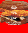 KEEP CALM AND EAT A SQUIRT  SANDWICH - Personalised Poster A4 size