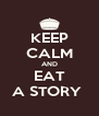 KEEP CALM AND EAT A STORY  - Personalised Poster A4 size