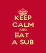 KEEP CALM AND EAT  A SUB - Personalised Poster A4 size