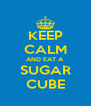 KEEP CALM AND EAT A SUGAR CUBE - Personalised Poster A4 size
