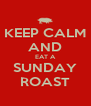 KEEP CALM AND EAT A SUNDAY ROAST - Personalised Poster A4 size