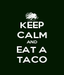 KEEP CALM AND EAT A TACO - Personalised Poster A4 size