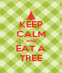 KEEP CALM AND EAT A TREE - Personalised Poster A4 size