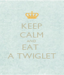 KEEP CALM AND EAT  A TWIGLET - Personalised Poster A4 size