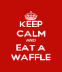 KEEP CALM AND EAT A WAFFLE - Personalised Poster A4 size