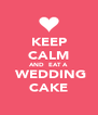 KEEP CALM AND  EAT A  WEDDING CAKE - Personalised Poster A4 size
