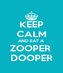 KEEP CALM AND EAT A ZOOPER  DOOPER - Personalised Poster A4 size