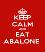 KEEP CALM AND EAT ABALONE  - Personalised Poster A4 size