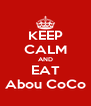 KEEP CALM AND EAT Abou CoCo - Personalised Poster A4 size