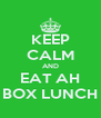 KEEP CALM AND EAT AH BOX LUNCH - Personalised Poster A4 size