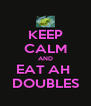 KEEP CALM AND EAT AH  DOUBLES - Personalised Poster A4 size