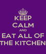 KEEP CALM AND EAT ALL OF THE KITCHEN - Personalised Poster A4 size