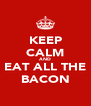 KEEP CALM AND EAT ALL THE BACON - Personalised Poster A4 size