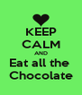 KEEP CALM AND Eat all the  Chocolate - Personalised Poster A4 size