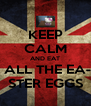 KEEP CALM AND EAT  ALL THE EA- STER EGGS - Personalised Poster A4 size