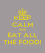 KEEP CALM AND EAT ALL THE FOOD! - Personalised Poster A4 size