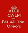 KEEP CALM AND Eat All The  Oreo's - Personalised Poster A4 size