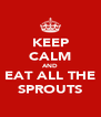 KEEP CALM AND EAT ALL THE SPROUTS - Personalised Poster A4 size