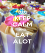 KEEP CALM AND EAT ALOT - Personalised Poster A4 size