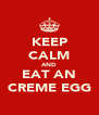 KEEP CALM AND EAT AN CREME EGG - Personalised Poster A4 size