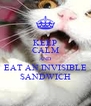KEEP CALM AND EAT AN INVISIBLE SANDWICH - Personalised Poster A4 size
