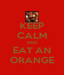 KEEP CALM AND EAT AN ORANGE - Personalised Poster A4 size